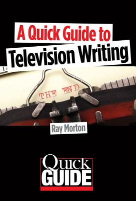 A Quick Guide to Television Writing By Morton, Ray